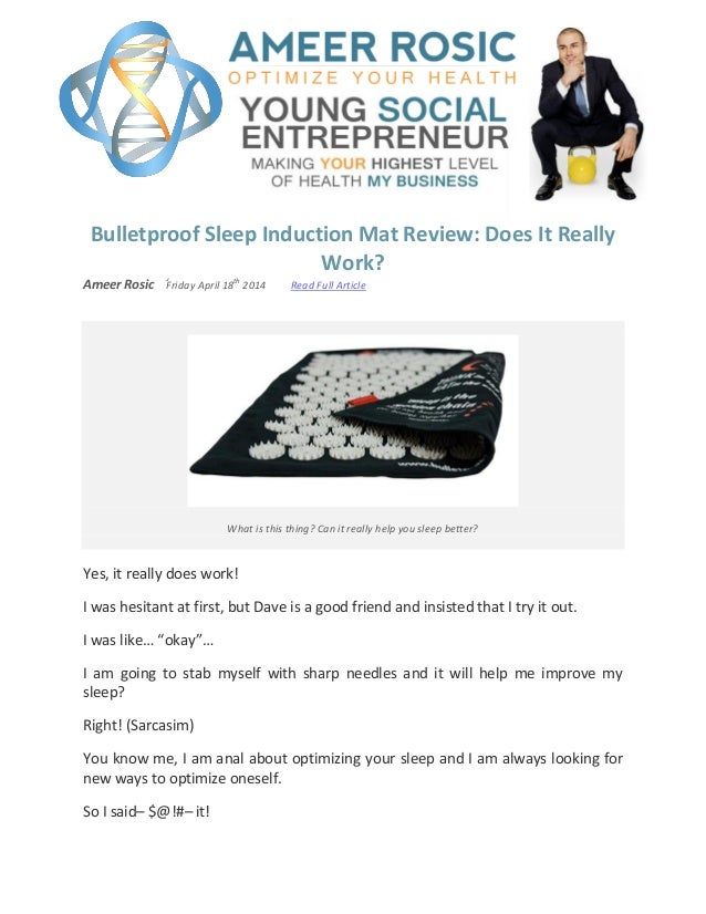Bulletproof Sleep Induction Mat Review: Does It Really Work? Ameer Rosic Friday April 18 th 2014 Read Full Article What is...