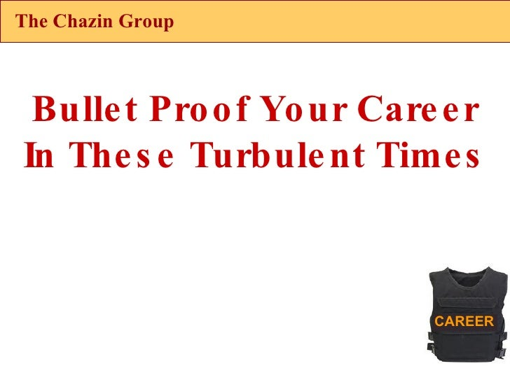 The Chazin Group Bullet Proof Your Career In These Turbulent Times