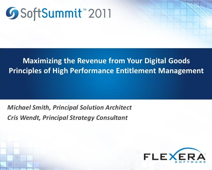 Maximizing the Revenue from Your Digital GoodsPrinciples of High Performance Entitlement ManagementMichael Smith, Principa...