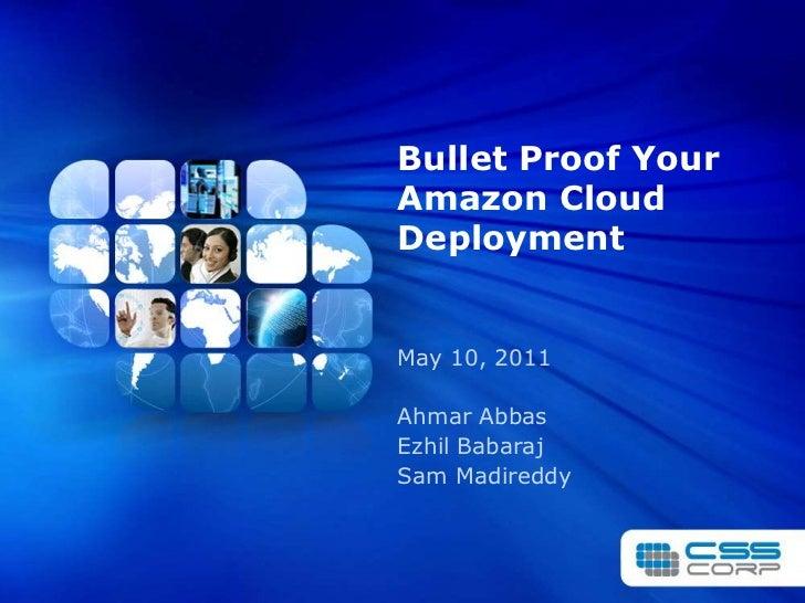 Bullet Proof Your Amazon Cloud Deployment<br />May 10, 2011<br />AhmarAbbas<br />EzhilBabaraj<br />Sam Madireddy<br />
