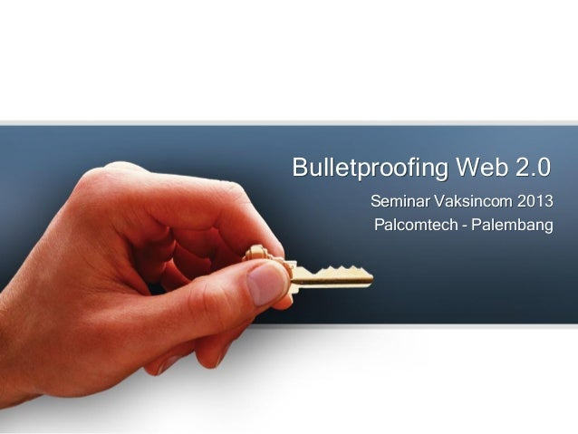 Bulletproofing Web 2.0 Seminar Vaksincom 2013 Palcomtech - Palembang