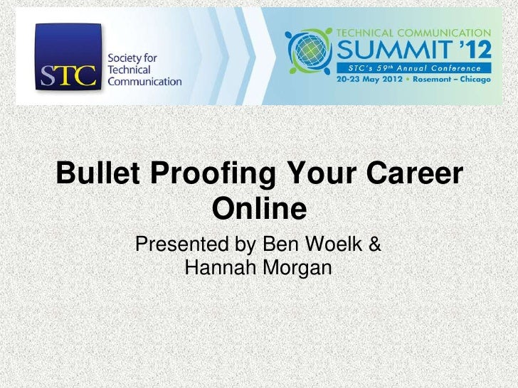 Bullet Proofing Your Career           Online     Presented by Ben Woelk &          Hannah Morgan