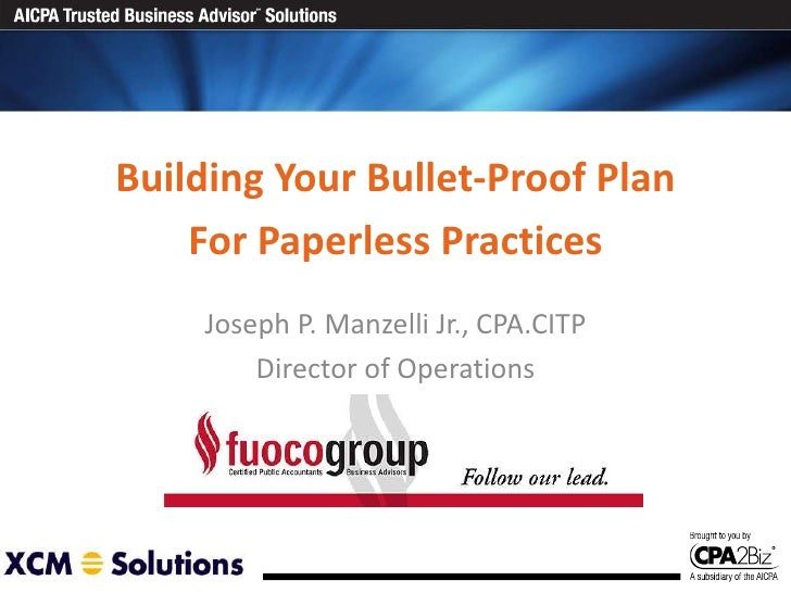 Building Your Bullet-Proof Plan For Paperless Practices Joseph P. Manzelli Jr., CPA.CITP Director of Operations