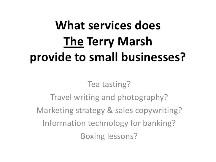 What services does      The Terry Marshprovide to small businesses?               Tea tasting?    Travel writing and photo...
