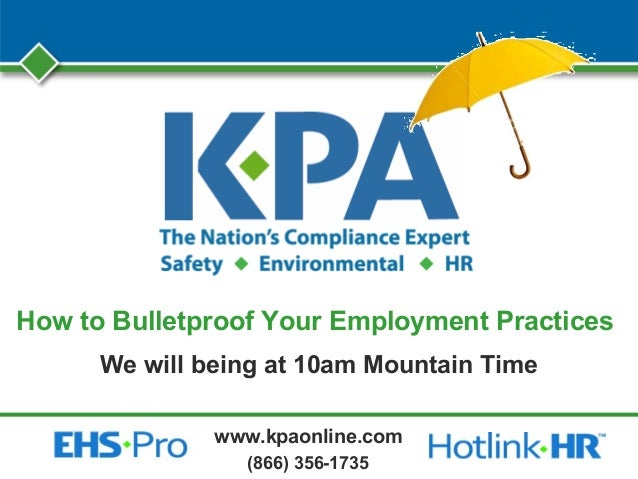 www.kpaonline.com (866) 356-1735 How to Bulletproof Your Employment Practices We will being at 10am Mountain Time