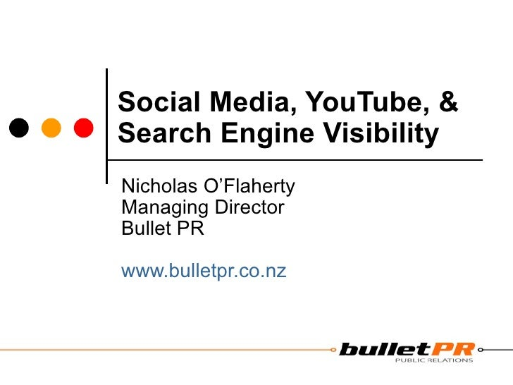 Social Media, YouTube, & Search Engine Visibility   Nicholas O'Flaherty Managing Director Bullet PR www.bulletpr.co.nz