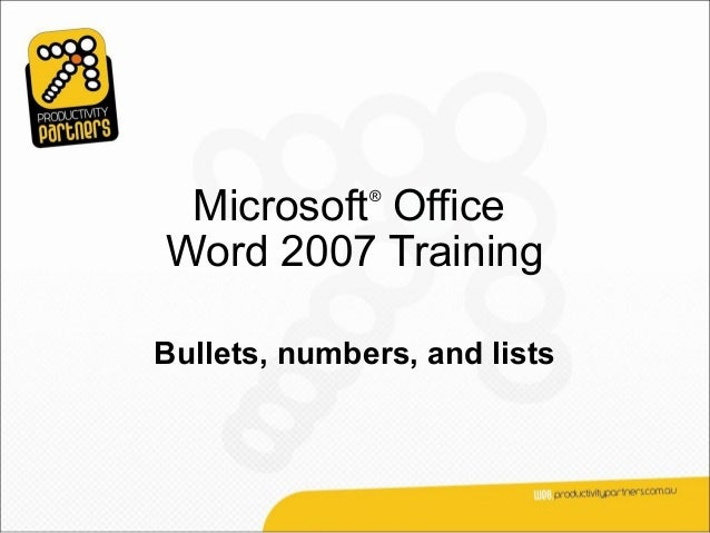 Microsoft Office              ®Word 2007 TrainingBullets, numbers, and lists