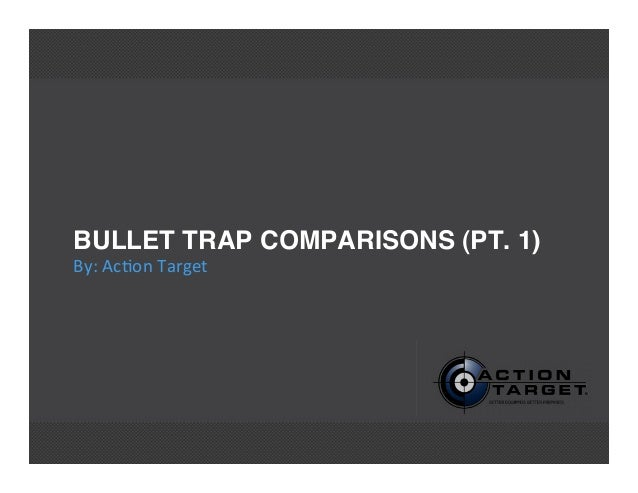 BULLET TRAP COMPARISONS (PT. 1)By: Acon Target