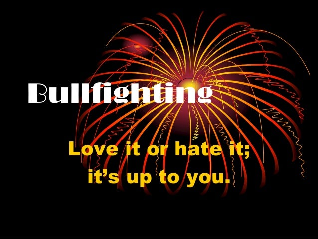 Bullfighting Love it or hate it; it's up to you.