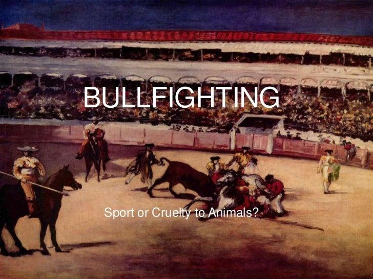 BULLFIGHTING Sport or Cruelty to Animals?