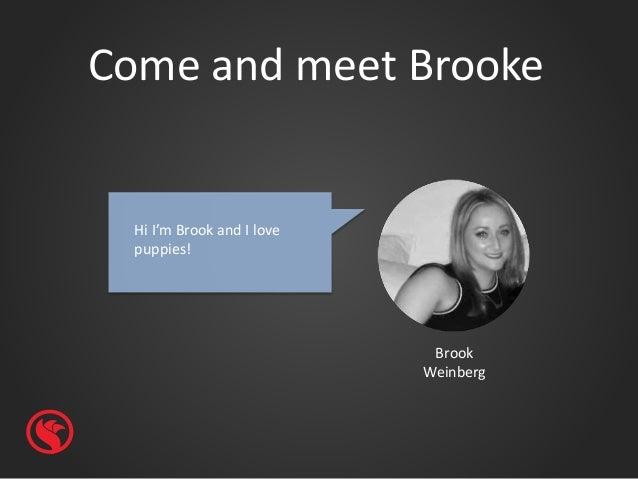 Come and meet Brooke Brook Weinberg Hi I'm Brook and I love puppies!