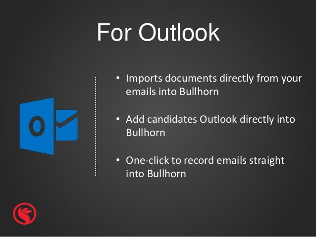 For Outlook • Imports documents directly from your emails into Bullhorn • Add candidates Outlook directly into Bullhorn • ...