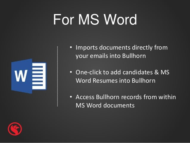 For MS Word • Imports documents directly from your emails into Bullhorn • One-click to add candidates & MS Word Resumes in...