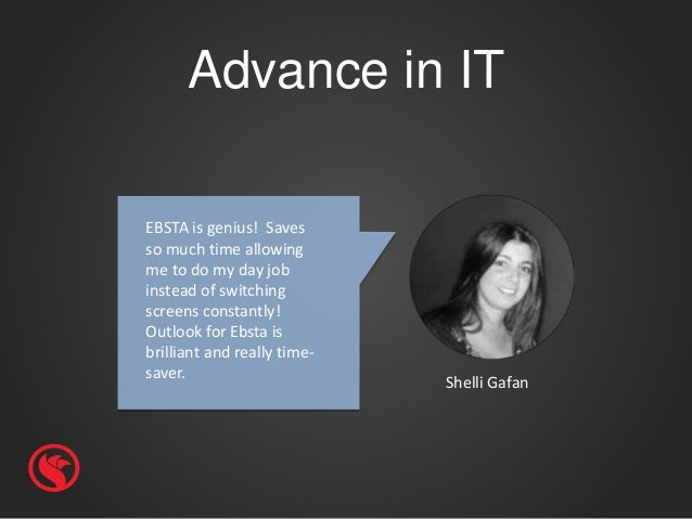Advance in IT Shelli Gafan EBSTA is genius! Saves so much time allowing me to do my day job instead of switching screens c...