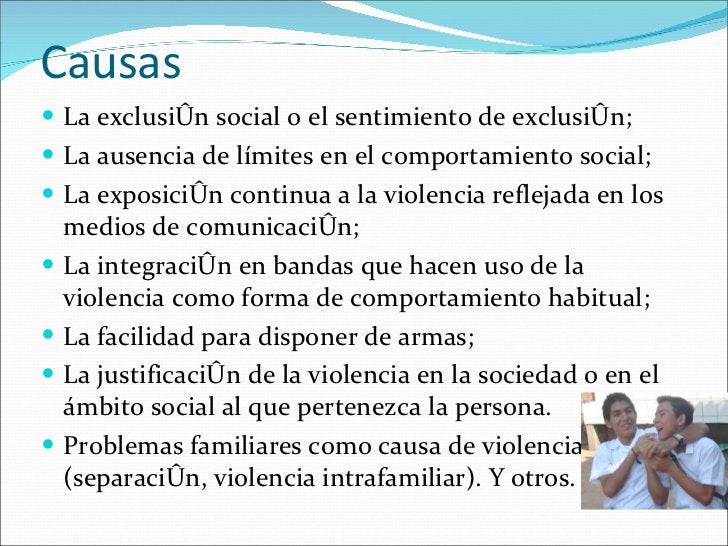 Causas <ul><li>La exclusión social o el sentimiento de exclusión; </li></ul><ul><li>La ausencia de límites en el comportam...