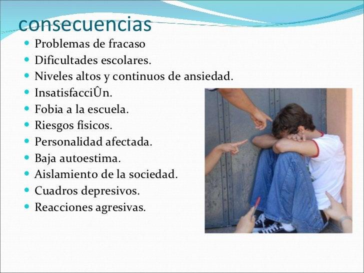 consecuencias <ul><li>Problemas de fracaso </li></ul><ul><li>Dificultades escolares. </li></ul><ul><li>Niveles altos y con...
