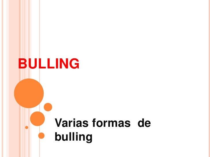 BULLING    Varias formas de    bulling