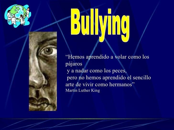 """Bullying """" Hemos aprendido a volar como los pájaros y a nadar como los peces,  pero no hemos aprendido el sencillo arte de..."""