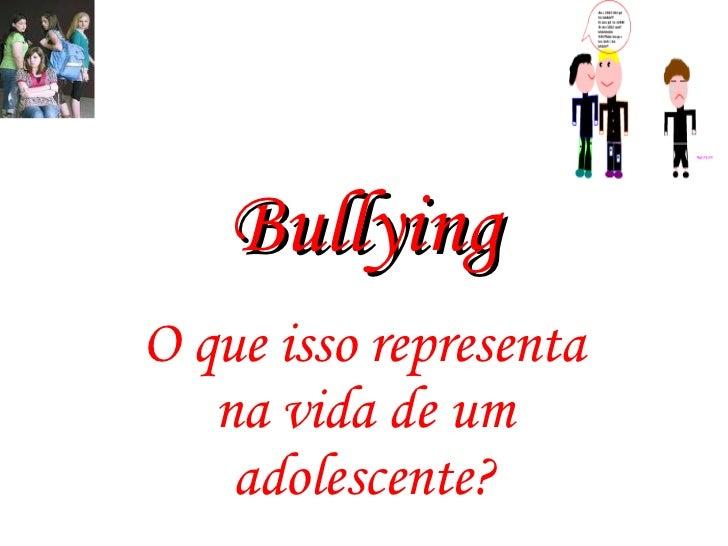 Bullying O que isso representa na vida de um adolescente?