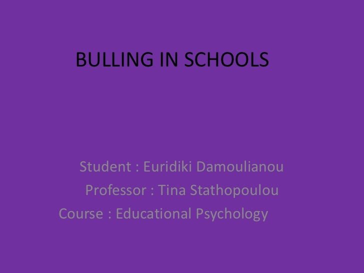 BULLING IN SCHOOLS<br />Student : EuridikiDamoulianou<br />Professor : Tina Stathopoulou<br />Course : Educational Psychol...