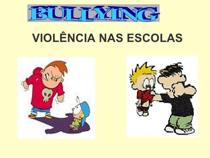 VIOLÊNCIA NAS ESCOLAS BULLYING