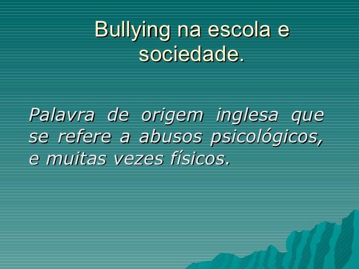Bullying na escola e sociedade. Palavra de origem inglesa que se refere a abusos psicológicos, e muitas vezes físicos.
