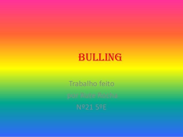 BULLINGTrabalho feitopor Rute RochaNº21 5ºE