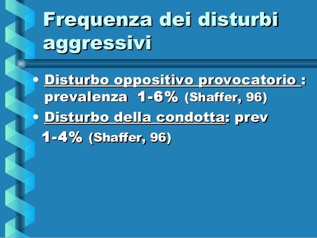 Frequenza dei disturbiFrequenza dei disturbi aggressiviaggressivi • Disturbo oppositivo provocatorioDisturbo oppositivo pr...