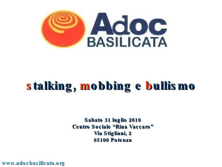 """s talking,  m obbing e  b ullismo www.adocbasilicata.org Sabato 31 luglio 2010 Centro Sociale """"Rina Vaccaro"""" Via Stigliani..."""