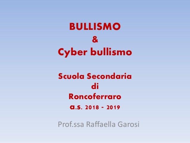 BULLISMO & Cyber bullismo Scuola Secondaria di Roncoferraro a.s. 2018 - 2019 Prof.ssa Raffaella Garosi