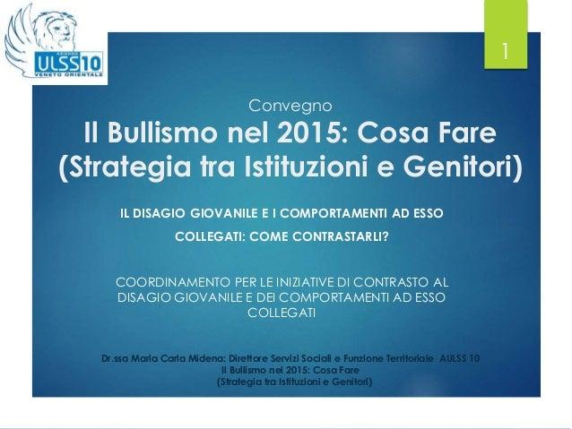 Convegno Il Bullismo nel 2015: Cosa Fare (Strategia tra Istituzioni e Genitori) IL DISAGIO GIOVANILE E I COMPORTAMENTI AD ...