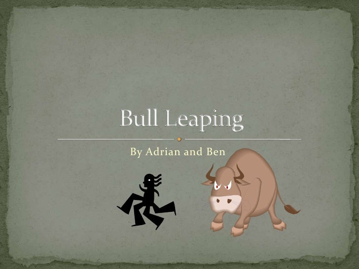 By Adrian and Ben<br />Bull Leaping<br />
