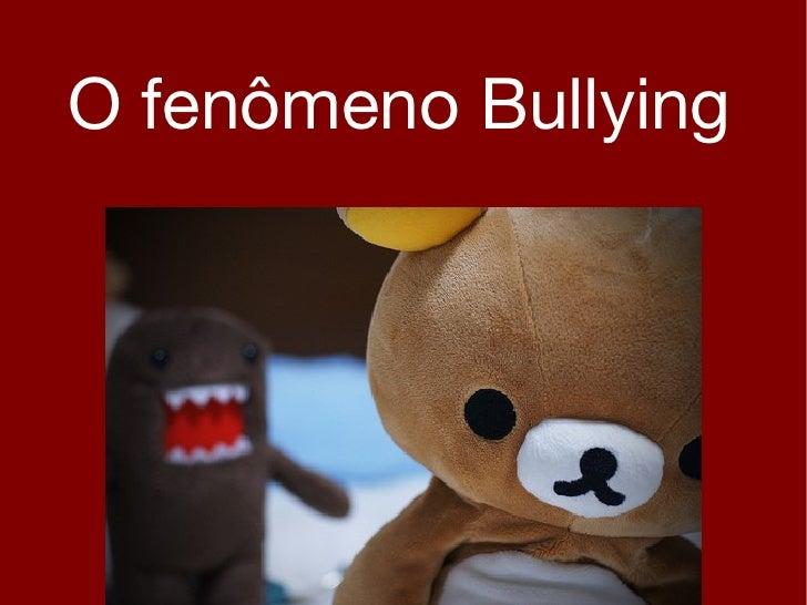 O fenômeno Bullying