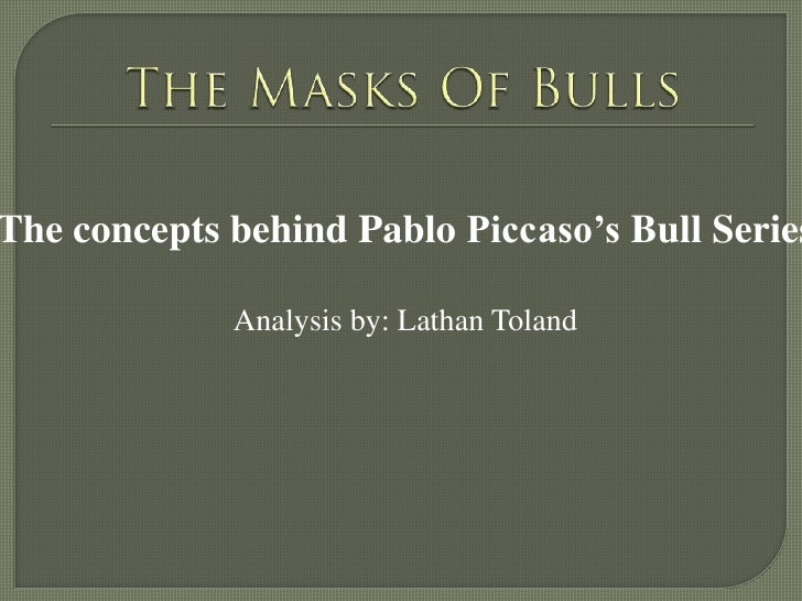 The Masks Of Bulls<br />The concepts behind Pablo Piccaso's Bull Series<br />Analysis by: Lathan Toland<br />