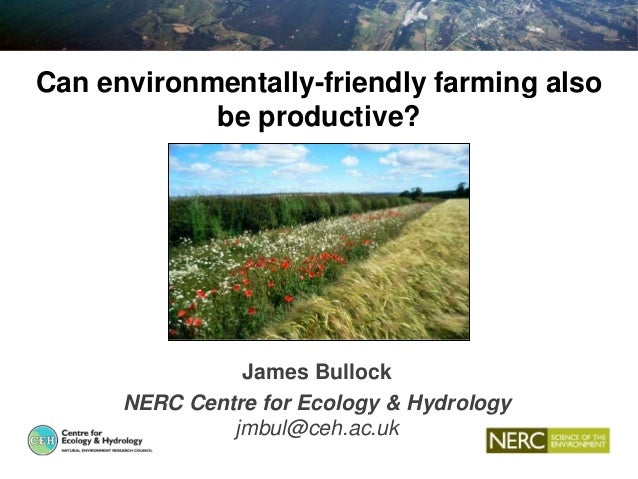 Can environmentally-friendly farming also be productive? James Bullock NERC Centre for Ecology & Hydrology jmbul@ceh.ac.uk