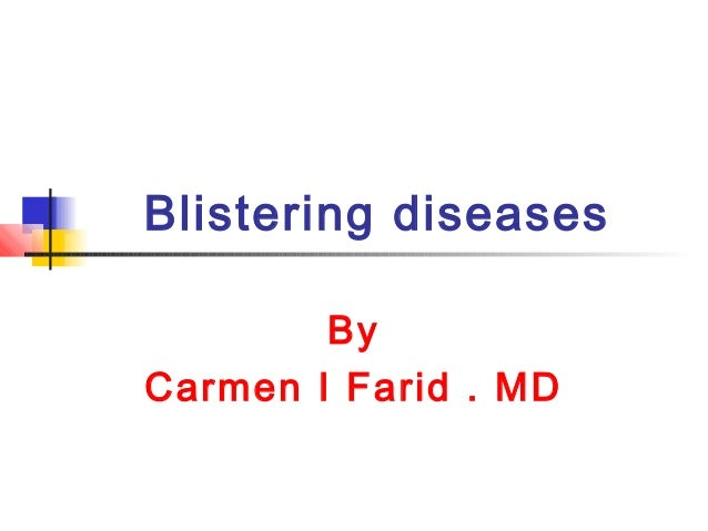 Blistering diseasesByCarmen I Farid . MD