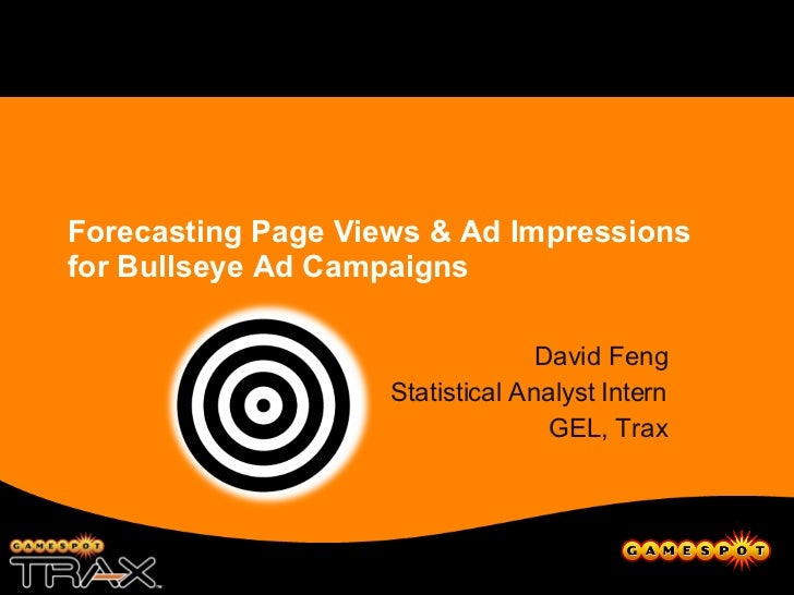 Forecasting Page Views & Ad Impressions for Bullseye Ad Campaigns David Feng Statistical Analyst Intern GEL, Trax