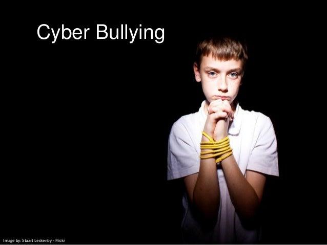 Cyber BullyingImage by: Stuart Leckenby - Flickr