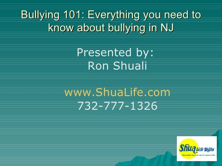 Bullying 101: Everything you need to      know about bullying in NJ           Presented by:             Ron Shuali        ...