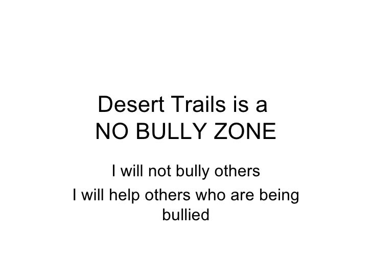 Desert Trails is a   NO BULLY ZONE       I will not bully othersI will help others who are being                bullied