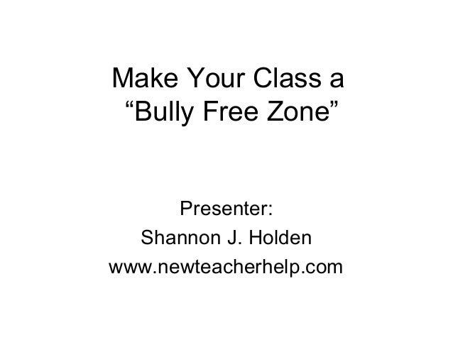 """Make Your Class a """"Bully Free Zone""""  Presenter: Shannon J. Holden www.newteacherhelp.com"""