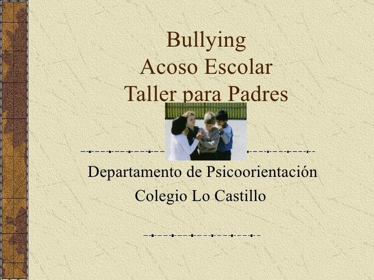 Bullying Acoso Escolar Taller para Padres Departamento de Psicoorientación Colegio Lo Castillo