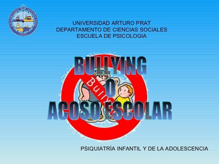 UNIVERSIDAD ARTURO PRAT DEPARTAMENTO DE CIENCIAS SOCIALES ESCUELA DE PSICOLOGIA PSIQUIATRÍA INFANTIL Y DE LA ADOLESCENCIA ...