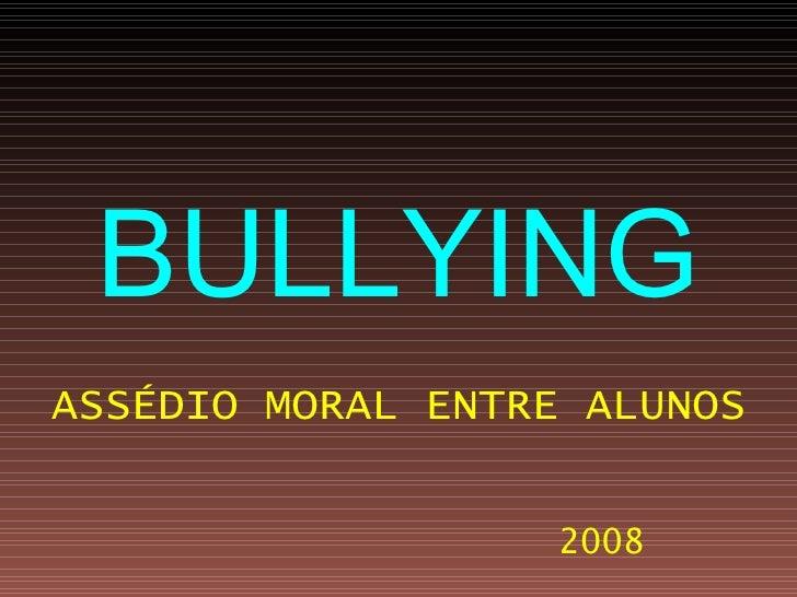 BULLYING ASSÉDIO MORAL ENTRE ALUNOS                      2008
