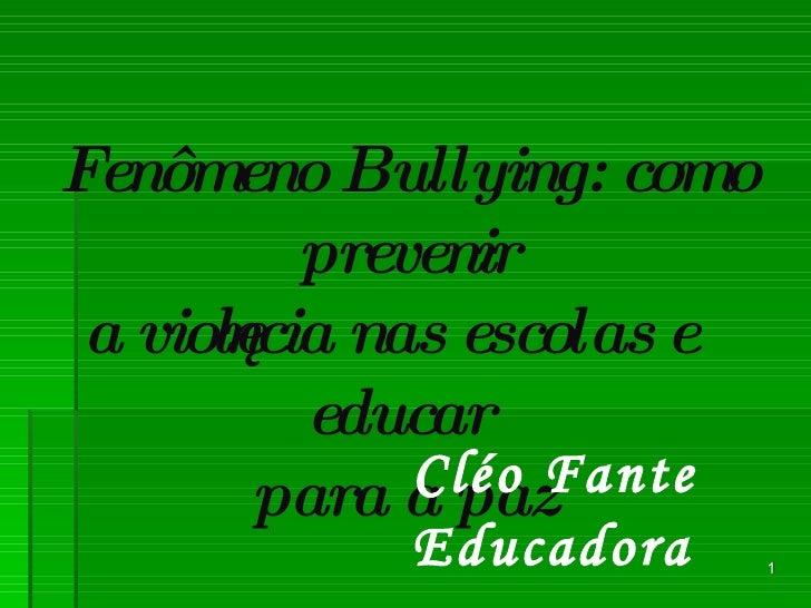 Fenômeno Bullying: como prevenir a violência nas escolas e educar  para a paz Cléo Fante Educadora