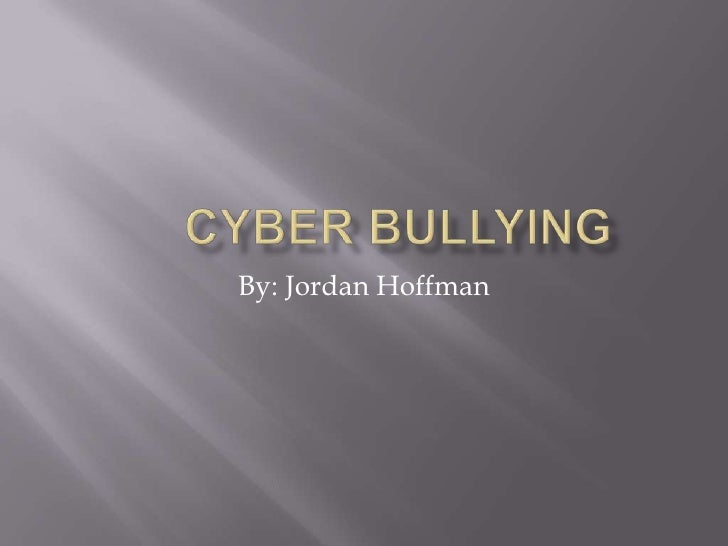 Cyber Bullying<br />By: Jordan Hoffman<br />