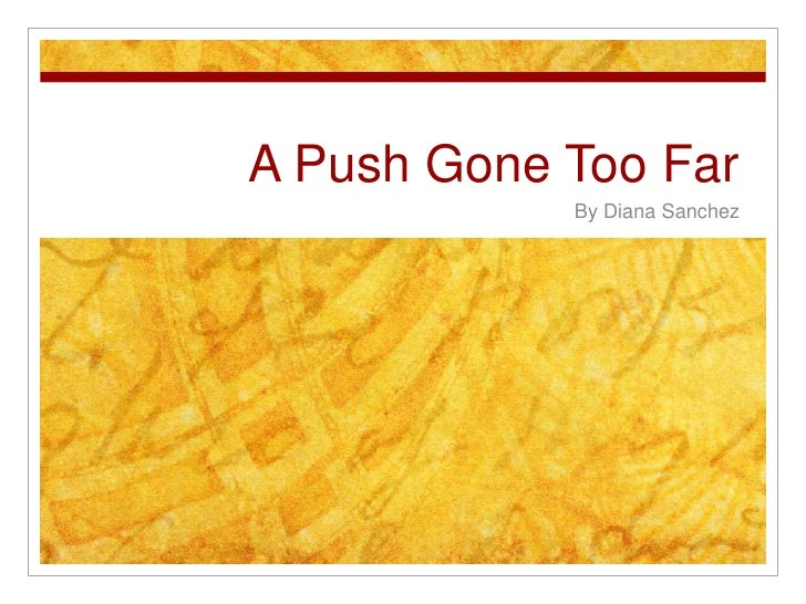 A Push Gone Too Far<br />By Diana Sanchez<br />