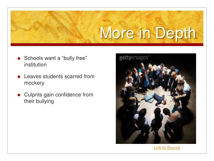 """More in Depth <br />Schools want a """"bully free"""" institution<br />Leaves students scarred from mockery<br />Culprits gain c..."""
