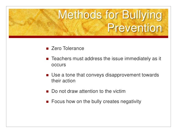 Methods for Bullying Prevention<br />Zero Tolerance <br />Teachers must address the issue immediately as it occurs <br />U...
