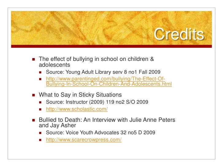 Credits<br />The effect of bullying in school on children & adolescents<br />Source: Young Adult Library serv 8 no1 Fall 2...